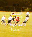 KEEP CALM AND Support  Isaac! - Personalised Poster large