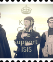 KEEP CALM AND support  ISIS - Personalised Poster large