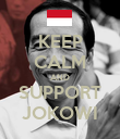 KEEP CALM AND SUPPORT JOKOWI - Personalised Poster large