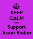 KEEP CALM AND Support Justin Bieber - Personalised Poster large