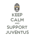 KEEP CALM AND SUPPORT JUVENTUS - Personalised Poster large