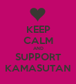 KEEP CALM AND SUPPORT  KAMASUTAN  - Personalised Poster large