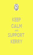 KEEP CALM AND SUPPORT  KERRY - Personalised Poster large