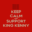 KEEP CALM AND SUPPORT KING KENNY - Personalised Poster large