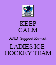 KEEP CALM AND  Support Kuwait LADIES ICE  HOCKEY TEAM - Personalised Poster large