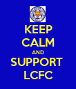 KEEP CALM AND SUPPORT  LCFC - Personalised Poster large
