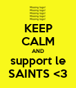 KEEP CALM AND support le SAINTS <3 - Personalised Poster large