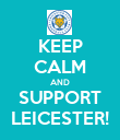 KEEP CALM AND SUPPORT LEICESTER! - Personalised Poster large