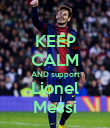 KEEP CALM AND support Lionel Messi - Personalised Poster large