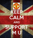 KEEP CALM AND SUPPORT M U - Personalised Poster large