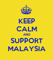 KEEP CALM AND SUPPORT MALAYSIA - Personalised Poster large