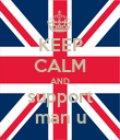 KEEP CALM AND support man u - Personalised Poster large