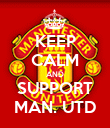 KEEP CALM AND SUPPORT MAN. UTD - Personalised Poster large