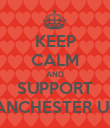 KEEP CALM AND SUPPORT MANCHESTER UTD - Personalised Poster large