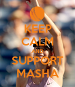 KEEP CALM AND SUPPORT MASHA - Personalised Poster large