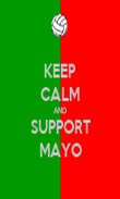 KEEP CALM AND SUPPORT MAYO - Personalised Poster large