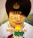 KEEP CALM AND SUPPORT MINHWAN - Personalised Poster large