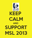 KEEP  CALM AND  SUPPORT MSL 2013 - Personalised Poster large