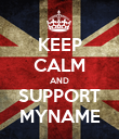 KEEP CALM AND SUPPORT MYNAME - Personalised Poster small
