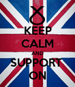 KEEP CALM AND SUPPORT  ON - Personalised Poster large
