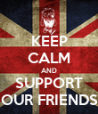 KEEP CALM AND SUPPORT OUR FRIENDS - Personalised Poster large