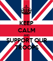 KEEP CALM AND SUPPORT OUR TROOPS - Personalised Poster large