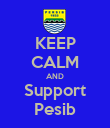KEEP CALM AND Support Pesib - Personalised Poster large