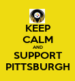KEEP CALM AND SUPPORT PITTSBURGH - Personalised Poster large