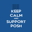 KEEP CALM AND SUPPORT POSH - Personalised Poster large