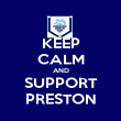 KEEP CALM AND SUPPORT PRESTON - Personalised Poster large
