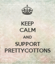 KEEP CALM AND SUPPORT PRETTYCOTTONS - Personalised Poster large