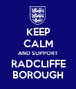 KEEP CALM AND SUPPORT RADCLIFFE BOROUGH - Personalised Poster large