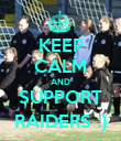 KEEP CALM AND SUPPORT RAIDERS :) - Personalised Poster large