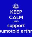 KEEP CALM AND support rheumotoid arthritis - Personalised Poster large