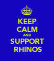 KEEP CALM AND SUPPORT  RHINOS - Personalised Poster large