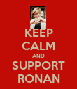 KEEP CALM AND SUPPORT RONAN - Personalised Poster large