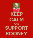 KEEP CALM AND SUPPORT ROONEY - Personalised Poster large