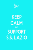 KEEP CALM AND SUPPORT S.S. LAZIO - Personalised Poster large