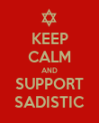 KEEP CALM AND SUPPORT SADISTIC - Personalised Poster large