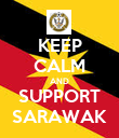 KEEP CALM AND SUPPORT SARAWAK - Personalised Poster large