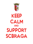 KEEP CALM AND  SUPPORT SCBRAGA - Personalised Poster large