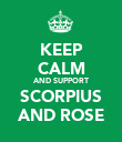 KEEP CALM AND SUPPORT SCORPIUS AND ROSE - Personalised Poster large