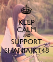 KEEP CALM AND SUPPORT SHANIAJKT48 - Personalised Poster large