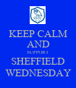 KEEP CALM AND SUPPORT SHEFFIELD WEDNESDAY - Personalised Poster large