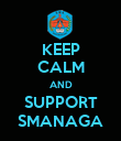 KEEP CALM AND SUPPORT SMANAGA - Personalised Poster small