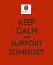 KEEP CALM AND SUPPORT SOMERSET - Personalised Poster large