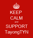 KEEP  CALM and SUPPORT TayongTYN - Personalised Poster large