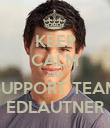 KEEP CALM AND SUPPORT TEAM EDLAUTNER - Personalised Poster large