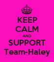 KEEP CALM AND SUPPORT Team-Haley - Personalised Poster large