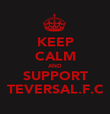 KEEP CALM AND SUPPORT TEVERSAL.F.C - Personalised Poster large